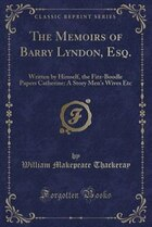 The Memoirs of Barry Lyndon, Esq.: Written by Himself, the Fitz-Boodle Papers Catherine: A Story…