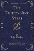 The Thirty-Nine Steps (Classic Reprint)