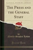 The Press and the General Staff (Classic Reprint)