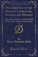 Masterpieces of the World's Literature, Ancient and Modern, Vol. 9: The Great Authors of the World…