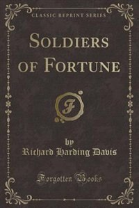 Soldiers of Fortune (Classic Reprint)