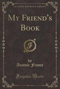 My Friend's Book (Classic Reprint)
