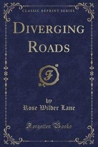 Diverging Roads (Classic Reprint)