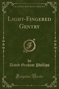 Light-Fingered Gentry (Classic Reprint) by David Graham Phillips