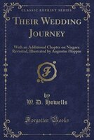 Their Wedding Journey: With an Additional Chapter on Niagara Revisited, Illustrated by Augustus…