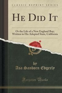 He Did It: Or the Life of a New England Boy; Written in His Adopted State, California (Classic…