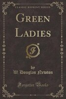 Green Ladies (Classic Reprint)