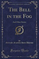 The Bell in the Fog: And Other Stories (Classic Reprint)