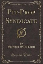 Pit-Prop Syndicate (Classic Reprint)