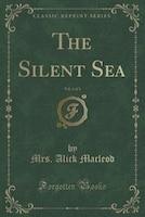 The Silent Sea, Vol. 1 of 3 (Classic Reprint)