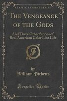 The Vengeance of the Gods: And Three Other Stories of Real American Color Line Life (Classic…