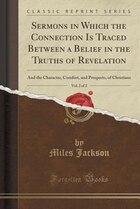 Sermons in Which the Connection Is Traced Between a Belief in the Truths of Revelation, Vol. 2 of 2…