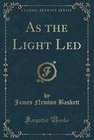 As the Light Led (Classic Reprint)