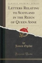 Letters Relating to Scotland in the Reign of Queen Anne (Classic Reprint)