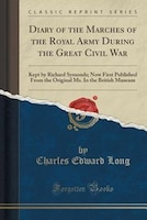 Diary of the Marches of the Royal Army During the Great Civil War: Kept by Richard Symonds; Now…