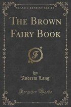 The Brown Fairy Book (Classic Reprint)