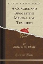 A Concise and Suggestive Manual for Teachers (Classic Reprint)