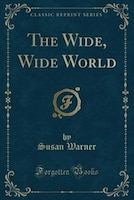 The Wide, Wide World (Classic Reprint)