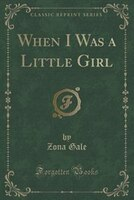 When I Was a Little Girl (Classic Reprint)