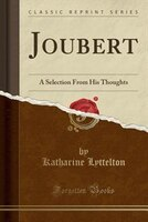 Joubert: A Selection From His Thoughts (Classic Reprint)