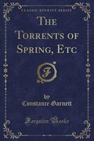 The Torrents of Spring, Etc (Classic Reprint)