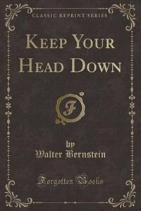 Keep Your Head Down (Classic Reprint)