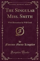 The Singular Miss. Smith: With Illustrations by Will Grefé (Classic Reprint)