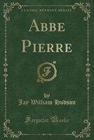 Abbe Pierre (Classic Reprint)