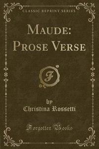 Maude: Prose Verse (Classic Reprint)