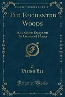 The Enchanted Woods: And Other Essays on the Genius of Places (Classic Reprint)