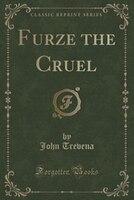 Furze the Cruel (Classic Reprint)