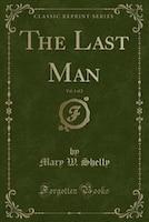 The Last Man, Vol. 1 of 2 (Classic Reprint)