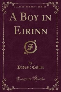 A Boy in Eirinn (Classic Reprint) by Padraic Colum