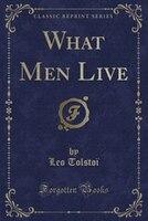What Men Live (Classic Reprint)