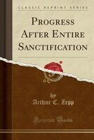 Progress After Entire Sanctification (Classic Reprint)