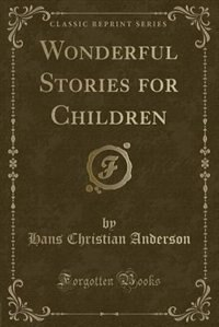 Wonderful Stories for Children (Classic Reprint)
