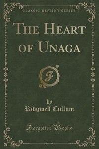 The Heart of Unaga (Classic Reprint)