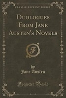 Duologues and Scenes From the Novels of Jane Austen: Arranged and Adapted for Drawing-Room…