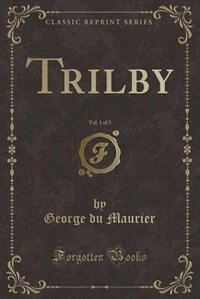 Trilby, Vol. 1 of 3 (Classic Reprint)