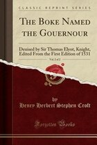 The Boke Named the Gouernour, Vol. 2 of 2: Deuised by Sir Thomas Elyot, Knight, Edited From the…
