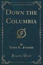 Down the Columbia (Classic Reprint)
