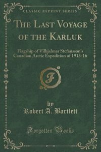 The Last Voyage of the Karluk: Flagship of Vilhjalmar Stefansson's Canadian Arctic Expedition of…