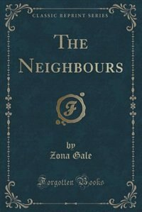 The Neighbours (Classic Reprint) de Zona Gale