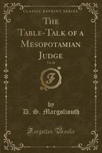 The Table-Talk of a Mesopotamian Judge, Vol. 28 (Classic Reprint) de D. S. Margoliouth