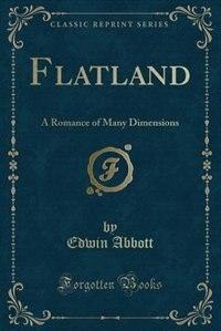 Flatland: A Romance of Many Dimensions (Classic Reprint) by Edwin Abbott