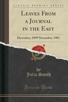 Leaves From a Journal in the East: December, 1899 November, 1901 (Classic Reprint)