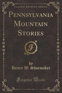 Pennsylvania Mountain Stories (Classic Reprint)