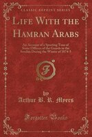 Life With the Hamran Arabs: An Account of a Sporting Tour of Some Officers of the Guards in the…