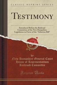 Testimony: Introduced Before the Railroad Committee of the New Hampshire Legislature in Favor of the Atherton by New Hampshire General Court H Committee