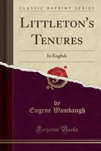 Littleton's Tenures: In English (Classic Reprint) by Eugene Wambaugh